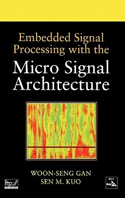 Embedded Signal Processing with the Micro Signal Architecture  by  Woon-Seng Gan