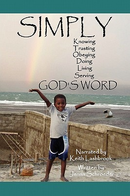 Simply.Knowing, Trusting, Obeying, Doing, Living, and Serving.Gods Word Jenna Schroeder
