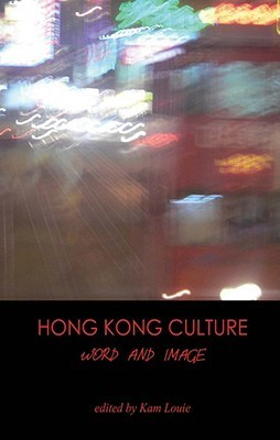 Hong Kong Culture: Word and Image  by  Kam Louie