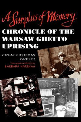 A Surplus of Memory: Chronicle of the Warsaw Ghetto Uprising  by  Yitzhak (Antek) Zuckerman