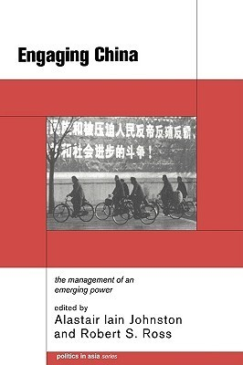 Engaging China: The Management of an Emerging Power (Politics in Asia Series)  by  Alastair Iain Johnston