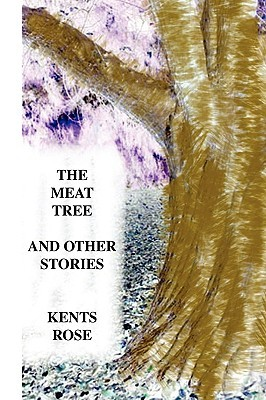 The Meat Tree and Other Stories  by  Kents Rose