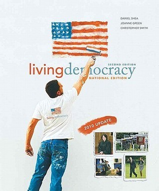 Living Democracy, 2010 Update Edition, National Version (2nd Edition) (MyPoliSciLab Series)  by  Daniel M. Shea