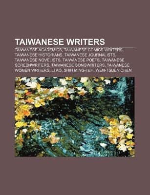 Taiwanese Writers: Taiwanese Academics, Taiwanese Comics Writers, Taiwanese Historians, Taiwanese Journalists, Taiwanese Novelists Source Wikipedia