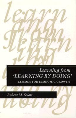 Learning from Learning Doing: Lessons for Economic Growth by Robert M. Solow
