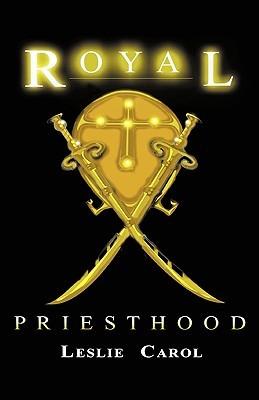 Royal Priesthood Leslie Carol