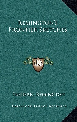 Remingtons Frontier Sketches  by  Frederic Remington