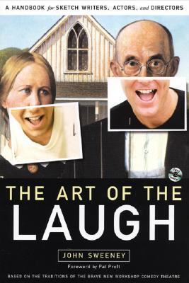 The Art of the Laugh: A Handbook for Sketch Writers, Actors, and Directors [With CDROM] John   Sweeney