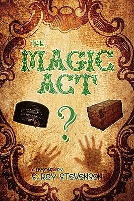 The Magic ACT: A Mystery S. Roy Stevenson by S. Roy Stevenson