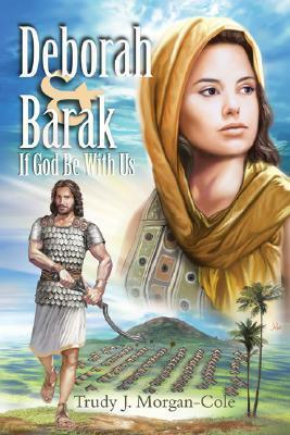 Deborah and Barak: If God Be with Us Trudy J. Morgan-Cole