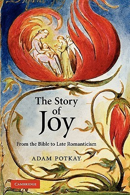 The Story of Joy: From the Bible to Late Romanticism  by  Adam Potkay