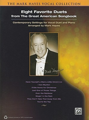 Eight Favorite Duets from the Great American Songbook: Contemporary Settings for Vocal Duet and Piano Mark Hayes
