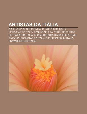 Artistas Da It Lia: Artistas PL Sticos Da It Lia, Atores Da It Lia, Cineastas Da It Lia, Dan Arinos Da It Lia, Diretores de Teatro Da It L  by  Source Wikipedia