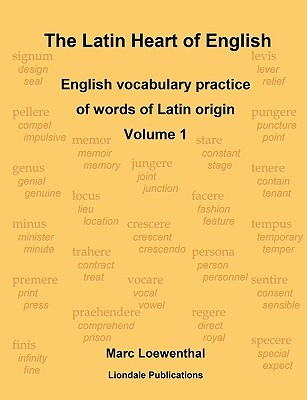 The Latin Heart of English: English Vocabulary Practice Volume 1 Compact Edition  by  Marc Loewenthal