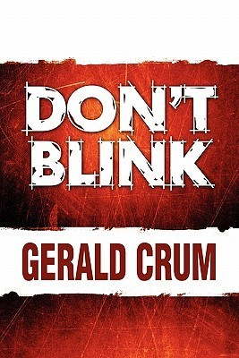 Dont Blink Gerald Crum