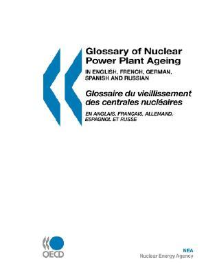 OECD Glossaries Glossary of Nuclear Power Plant Ageing  by  Asian Productivity Organization