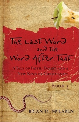 The Last Word and the Word After That: A Tale of Faith, Doubt, and a New Kind of Christianity Brian D. McLaren