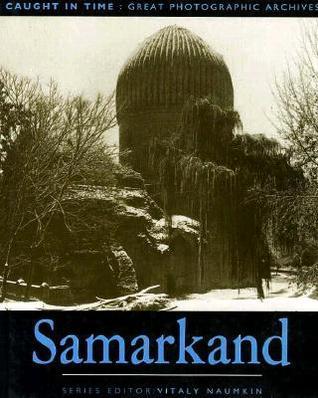 Samarakand: Caught in Time (Great Photographic Archives Series) (Great Photographic Archives Series)  by  Sabir Kurbanov