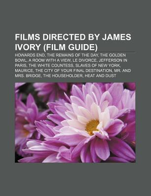 Films Directed James Ivory (Film Guide): Howards End, the Remains of the Day, the Golden Bowl, a Room with a View, Le Divorce by Source Wikipedia