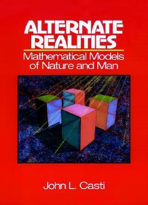 Alternate Realities: Mathematical Models of Nature and Man John L. Casti