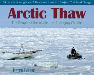 Arctic Thaw: People of the Whale in a Changing Climate  by  Peter Lourie