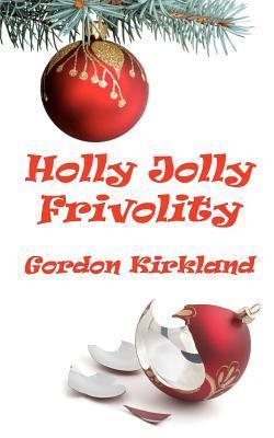 Holly Jolly Frivolity  by  Gordon Kirkland