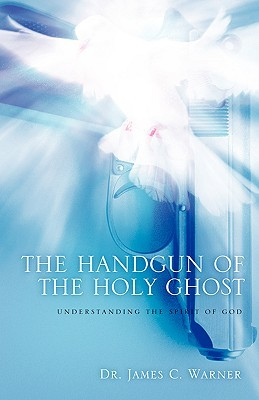 The Handgun of the Holy Ghost  by  James C.  Warner