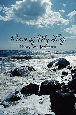 Peace of My Life  by  Nancy Ann Jorgensen
