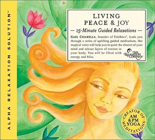 Living Peace & Joy: 15-Minute Guided Relaxations  by  Gael Chiarella