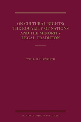 On Cultural Rights: The Equality of Nations and the Minority Legal Tradition William Kurt Barth