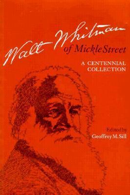 Walt Whitman of Mickle Street: A Centennial Collection Geoffrey M. Sill