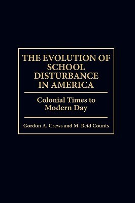 The Evolution of School Disturbance in America: Colonial Times to Modern Day Gordon A. Crews