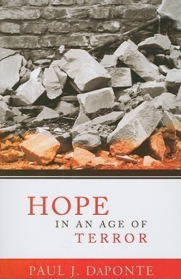 Hope in an Age of Terror  by  Paul J. Daponte