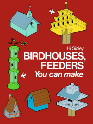 Birdhouses, Feeders You Can Make: Enrich, Extend, and Apply Learning  by  Hi Sibley