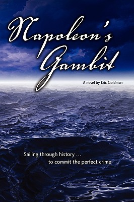 Napoleons Gambit: Sailing Through History to Commit the Perfect Crime Eric Goldman