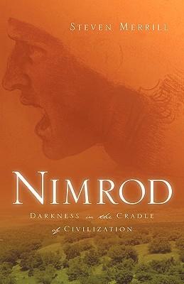 Nimrod: Darkness In The Cradle Of Civilization Steven Merrill