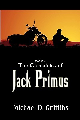The Chronicles Of Jack Primus Book 1 Michael D. Griffiths
