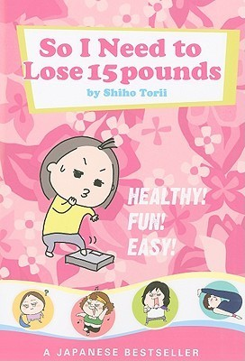 So I Need to Lose 15 Pounds  by  Shiho Torii
