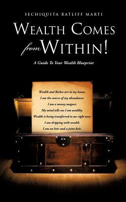 Wealth Comes from Within!  by  Sechiquita Ratliff Marti
