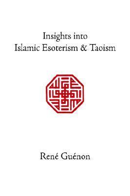 Insights Into Islamic Esoterism and Taoism René Guénon