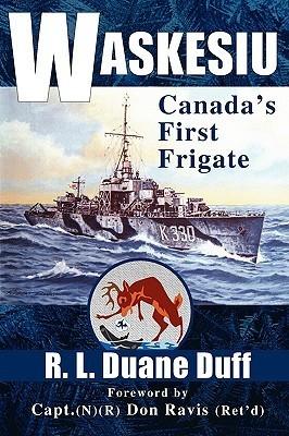 Waskesiu: Canadas First Frigate  by  Duane Duff