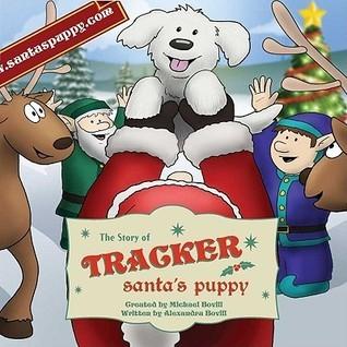 The Story Of Tracker: Santas Puppy  by  Alexandra Bovill