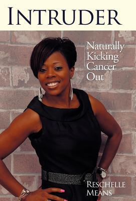 Intruder: Naturally Kicking Cancer Out Reschelle Means