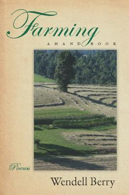 Farming: A Hand Book Wendell Berry