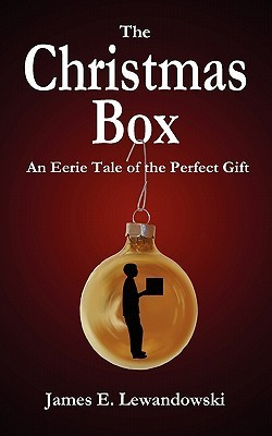 The Christmas Box: An Eerie Tale of the Perfect Gift  by  James E. Lewandowski