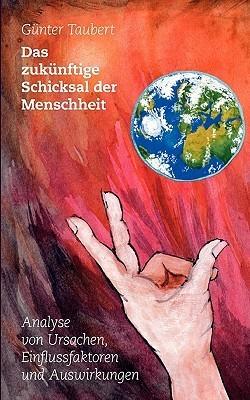 Das zukünftige Schicksal der Menschheit: Analyse von Ursachen, Einflussfaktoren und Auswirkungen  by  Günter Taubert
