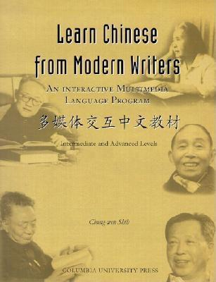 Learn Chinese from Modern Writers: An Interactive Multimedia Chinese Language Program  by  C.W. Shih