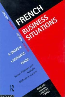 French Business Situations: A Spoken Language Guide Stuart Williams