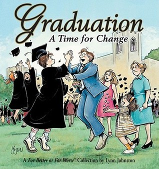 Graduation: A Time For Change (For Better Or For Worse, #19)  by  Lynn Johnston