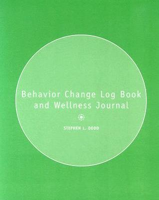 Behavior Change Logbook and Wellness Journal  by  Stephen L. Dodd